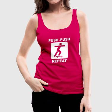 SKATE - PUSH, PUSH, REPEAT - Frauen Premium Tank Top