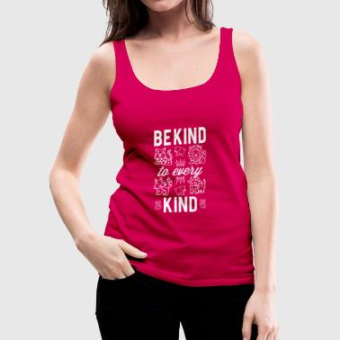 Be Kind To Every Kind - Frauen Premium Tank Top