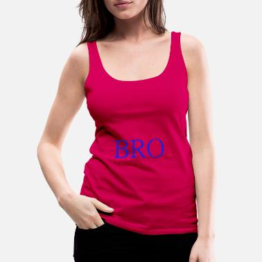 bro - Women's Premium Tank Top