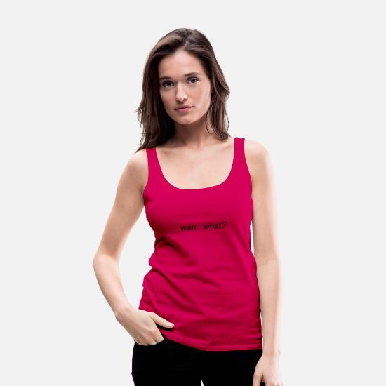 Cool Tank Tops - Wait ... What? - Women's Premium Tank Top dark pink