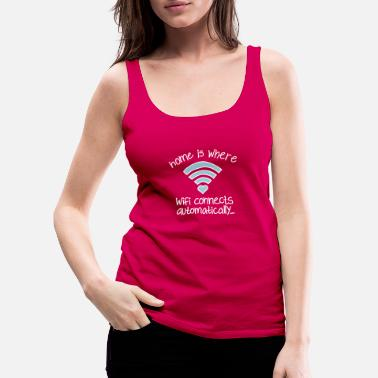 Home is where Wifi connects automatically... - Frauen Premium Tanktop