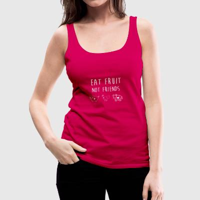 Eat Fruit not Friends - Women's Premium Tank Top