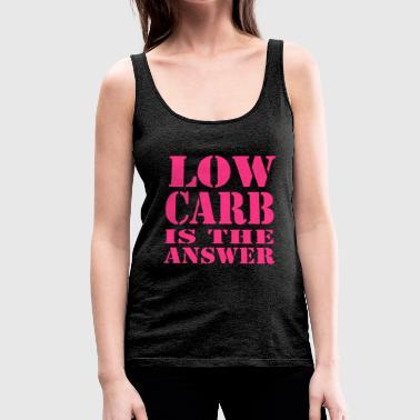 Low Carb is the answer - Frauen Premium Tank Top