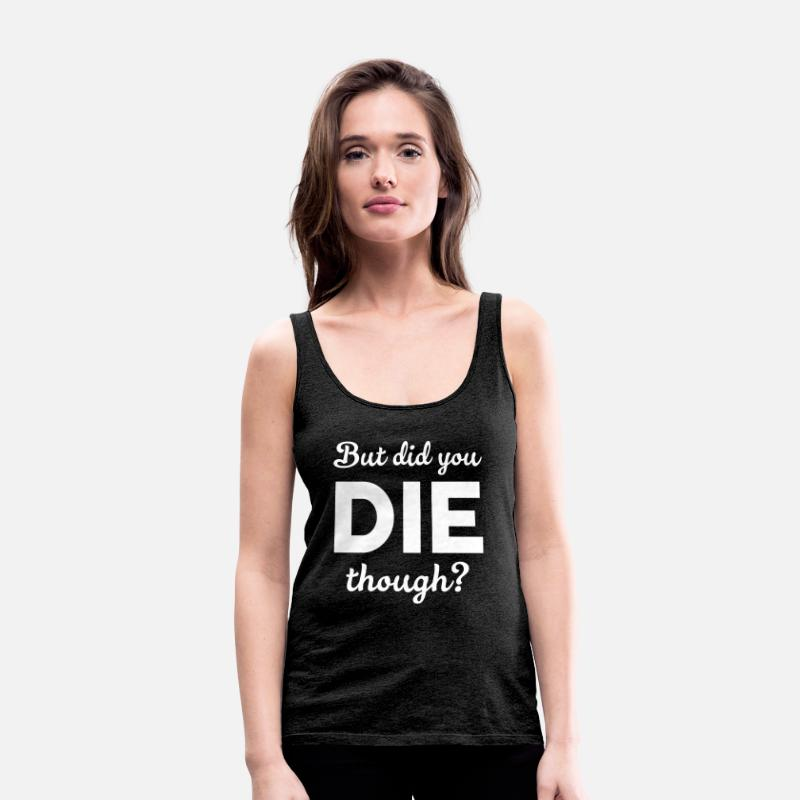 You Tank Tops - But did you die? - Women's Premium Tank Top charcoal grey