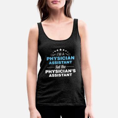 Physician Assistant Physician Assistant - I'm a Physician Assistant - Women's Premium Tank Top
