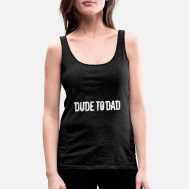 Milk Dude to Dad Baby Birth Gift - Women's Premium Tank Top