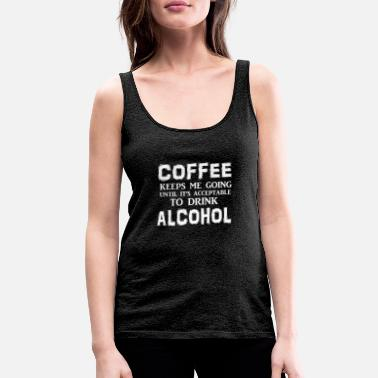 Alcohol Coffee to Alcohol - Women's Premium Tank Top