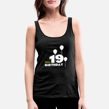 Happy Birthday HAPPY birthday 19 - Camiseta de tirantes premium mujer