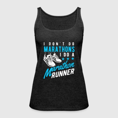 I don't do Marathons i do a Marathon runner  - Frauen Premium Tank Top