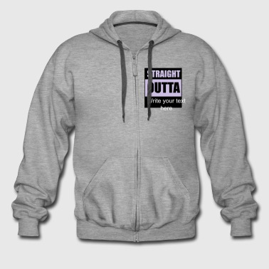 Straight Outta ADD YOUR OWN TEXT - Men's Premium Hooded Jacket