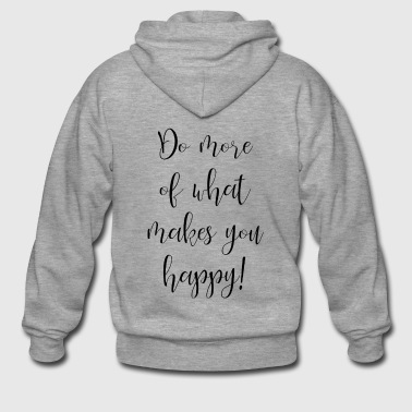 Do more of what makes you happy black - Men's Premium Hooded Jacket