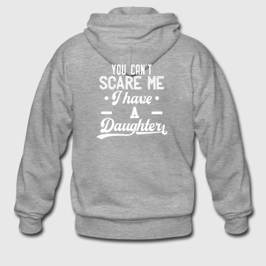 You can not scare me - I have a daughter - white - Men's Premium Hooded Jacket