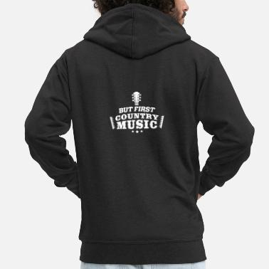 Performance Meme Music Design Quote But First Country Music - Men's Premium Zip Hoodie