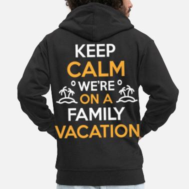 Vacation Family Vacation KEEP CALM WE ON A FAMILY VACATION - Men's Premium Zip Hoodie