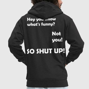 Shut Up shut up - Men's Premium Hooded Jacket