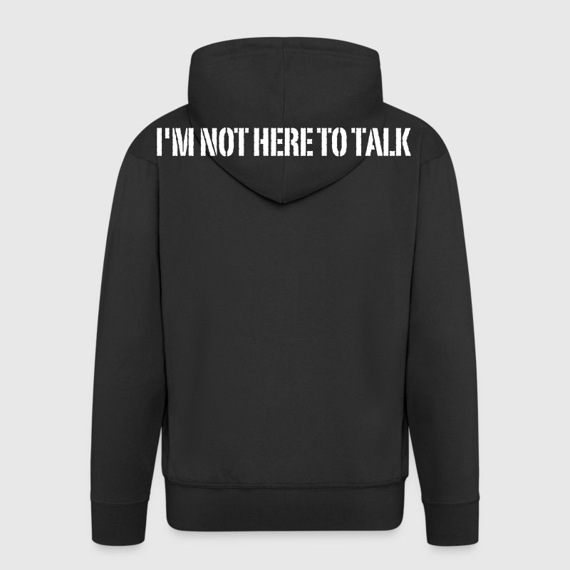 I'm Not Here To Talk - Men's Premium Hooded Jacket