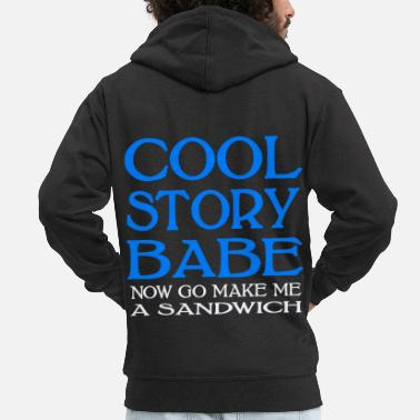 Story Cool Story Babe Now Go Make Me A Sandwich - Men's Premium Zip Hoodie