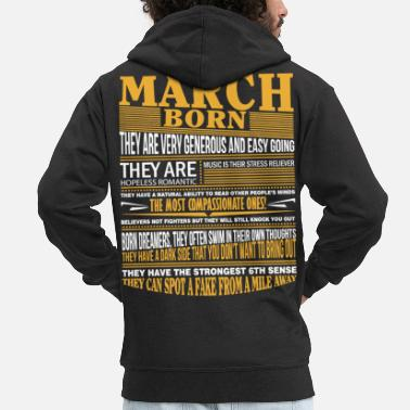 March March born they are very generous and easy going - Men's Premium Hooded Jacket