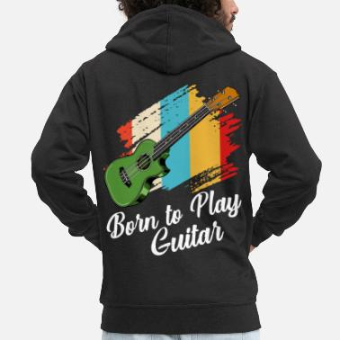 Bassist Born To Play Guitar Say Guitarist Gift - Men's Premium Zip Hoodie