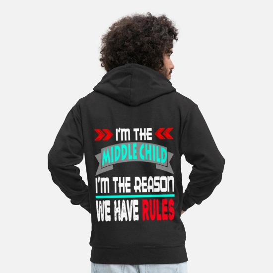 Im Hoodies & Sweatshirts - I'm the middle child, I'm the reason we have - Men's Premium Zip Hoodie black