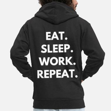 Workhorse Work Eat Sleep Repeat - Men's Premium Zip Hoodie