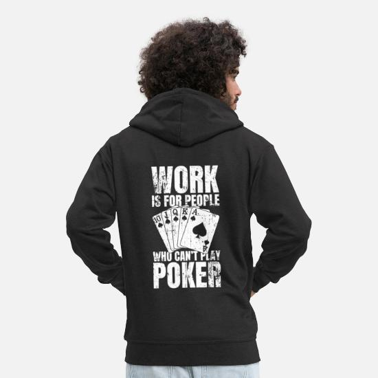 Vegas Pullover & Hoodies - Work Is For People Who Can't Play Poker - Männer Premium Kapuzenjacke Schwarz