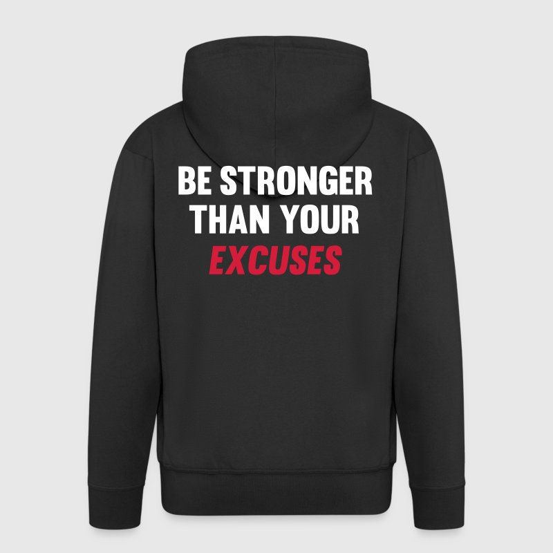 Be Stronger Than Your Excuses - Männer Premium Kapuzenjacke