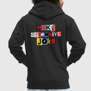 Make Offensive Joke - Men's Premium Hooded Jacket