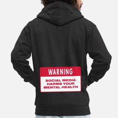 Influenza WARNING - SOCIAL MEDIA HARMS YOUR MENTAL HEALTH - Men's Premium Zip Hoodie