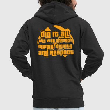 Mining: Dig it all the way through money, dignity - Men's Premium Hooded Jacket