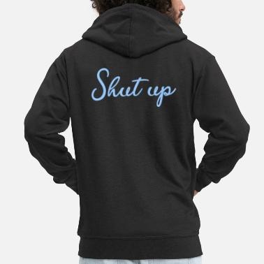 Shut Up Shut up - shut up - Men's Premium Zip Hoodie