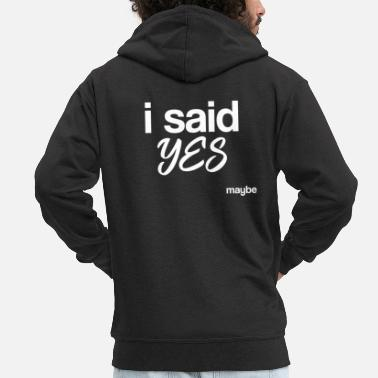 Geek i said yes maybe - Men's Premium Hooded Jacket