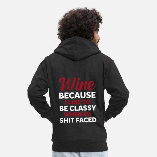 Like A Sir Hoodies & Sweatshirts - Wine Because I Like To Be Classy When I'm Shit - Men's Premium Zip Hoodie black