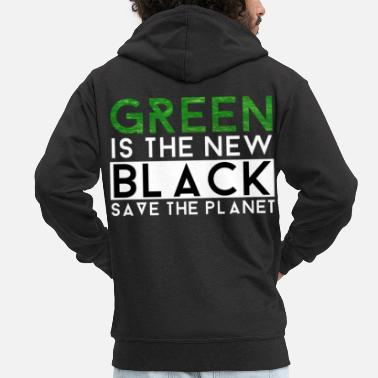 Save The Planet Green Is The New Black | Environmental nature gift - Men's Premium Hooded Jacket