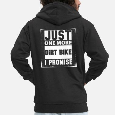 Dirt Bike Just One More Dirt Bike I Promise - Men's Premium Zip Hoodie
