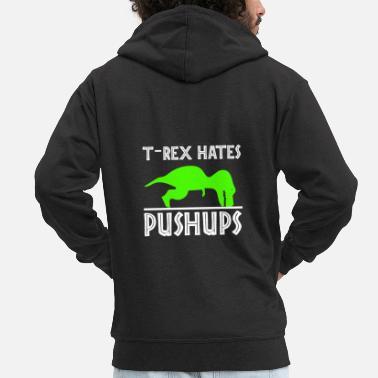 73bda401d Pushup T Rex Hates Pushups - Men's Premium Zip Hoodie. Men's Premium  Zip Hoodie