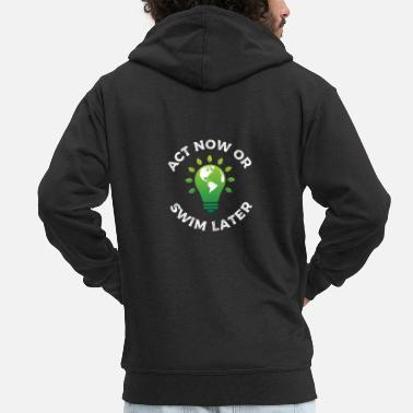 Against Act now or swim later - climate change, environmental protection - Men's Premium Zip Hoodie