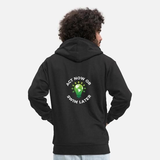 Pollution Hoodies & Sweatshirts - Act now or swim later - climate change, environmental protection - Men's Premium Zip Hoodie black