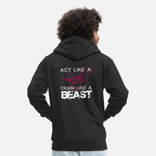 Beast Hoodies & Sweatshirts - Act Like A Lady Train Like A Beast - Men's Premium Zip Hoodie black