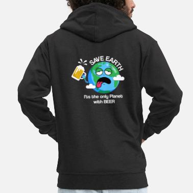 Save Earth 'Only Planet With Beer' Witty Quotes - Men's Premium Zip Hoodie