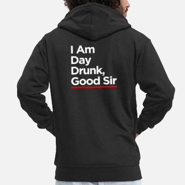 Dronken I Am Day Drunk Good Sir - Mannen premium zip hoodie