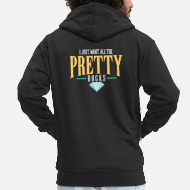 Pretty I Just Want All The Pretty Rocks I Rock Collector - Mannen premium zip hoodie