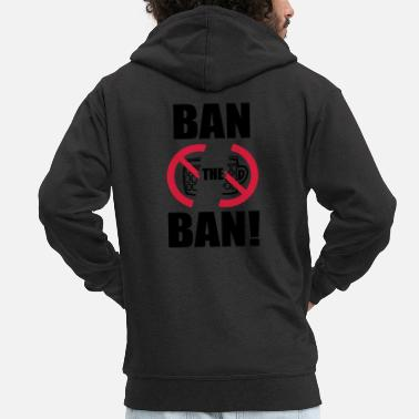 Ban Ban the drink ban - Men's Premium Zip Hoodie