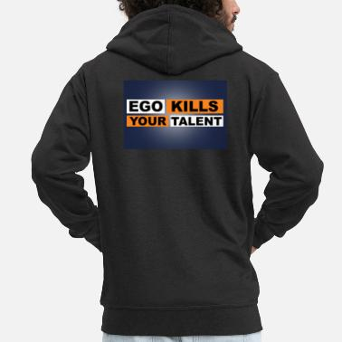 Kill Your Ego Ego Kills Your Talent - Männer Premium Kapuzenjacke