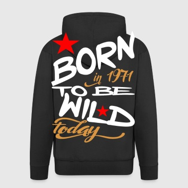 Born in 1971 to be Wild Today - Men's Premium Hooded Jacket