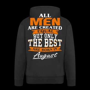All men the best are born in August - Men's Premium Hooded Jacket