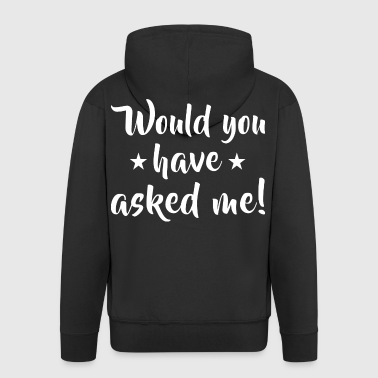 Would you have asked me! - Men's Premium Hooded Jacket