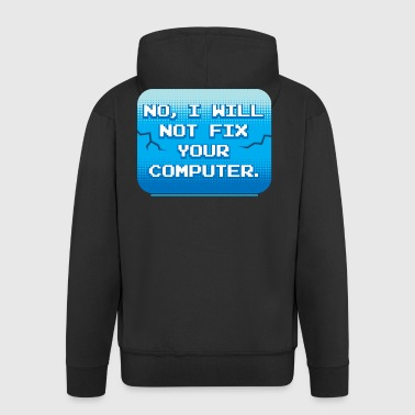 No I Will Not Fix Your Computer Gift - Men's Premium Hooded Jacket