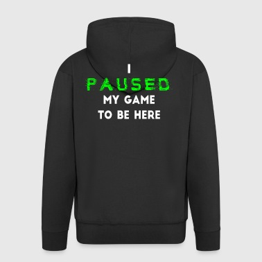 I Paused My Game to Be Here Gamer - Men's Premium Hooded Jacket