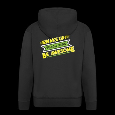 Wake up Teach kids Be awesome Teacher Teacher - Men's Premium Hooded Jacket